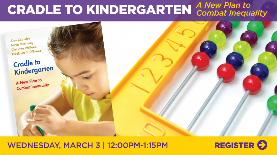 NYU Steinhardt, Wagner, IHDSC present Cradle to Kindergarten: A New Plan to Combat Inequality. Wednesday, March 3 from 12-1:15 PM. Image shows the cover of the Cradle to Kindergarten book with a child coloring  and an abacus