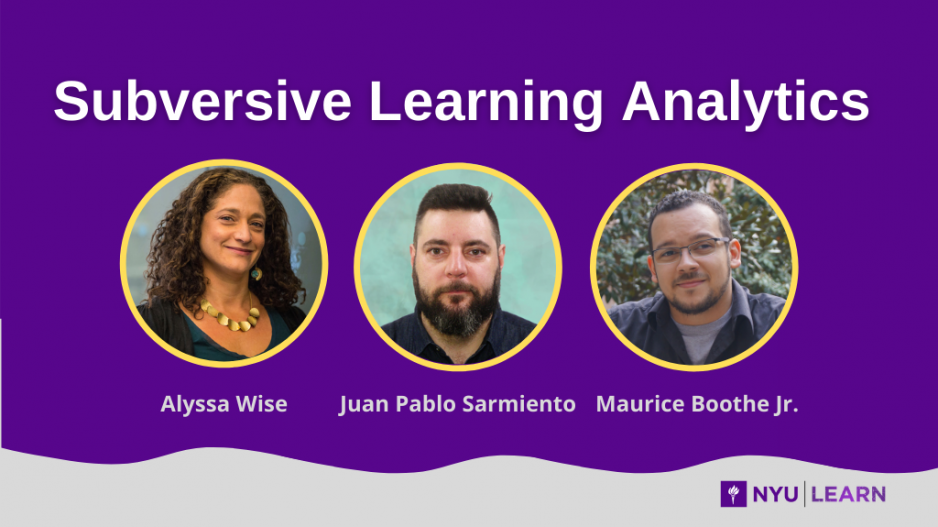 Subversive Learning Analytics. Profile pictures of Alyssa Wise, Juan Pablo Sarmiento, Maurice Boothe Jr.