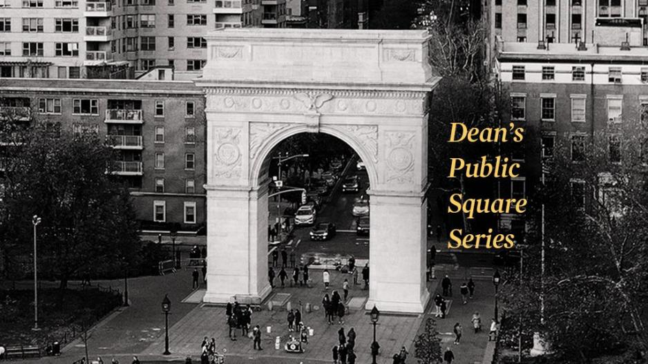 "A black and white aerial photo the Washington Square Arch with text that says ""Dean's Public Square Series"""